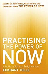 Practising The Power Of Now: Meditations, Exercises and Core Teachings from The Power of Now