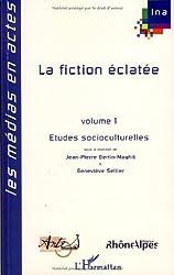 La fiction éclatée : Tome 1, Etudes socioculturelles
