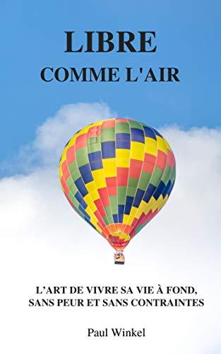 Couverture du livre Libre Comme L'Air: L'Art De Vivre Sa Vie À Fond, Sans Peur Et Sans Contraintes