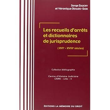 Les recueils d'arrêts et dictionnaires de jurisprudence (XVIe-XVIIIe siècles), recueil de textes sous la direction de Serge DAUCHY et Véronique DEMARS-SION