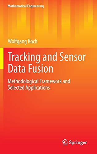 Tracking and Sensor Data Fusion: Methodological Framework and Selected Applications (Mathematical Engineering) -