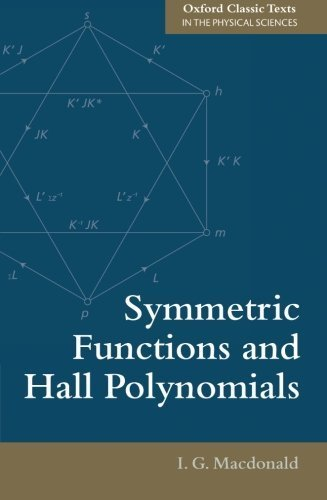 Symmetric Functions and Hall Polynomials (Oxford Classic Texts in the Physical Sciences: Oxford Mathematical Mongraphs) by I. G. Macdonald (2015-12-22)