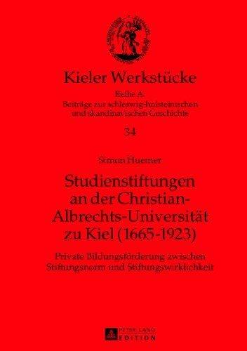 Studienstiftungen an der Christian-Albrechts-Universit????t zu Kiel (1665-1923): Private Bildungsf????rderung zwischen Stiftungsnorm und Stiftungswirklichkeit (Kieler Werkst????cke) (German Edition) by Simon Huemer (2013-05-29)