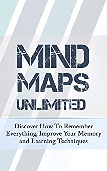 Mind Maps Unlimited: Discover How To Remember Everything, Improve Your Memory and Learning Techniques by [Conell, Lisa]