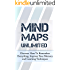 Mind Maps Unlimited: Discover How To Remember Everything, Improve Your Memory and Learning Techniques