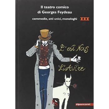 Il Teatro Comico Di Georges Feydeau. Commedie, Atti Unici, Monologhi: 3