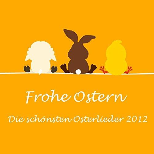 Frohe Ostern - Die schönsten Osterlieder 2012