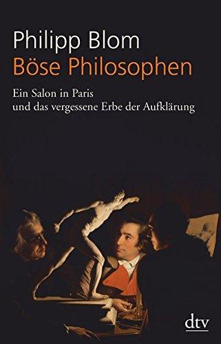 Böse Philosophen: Ein Salon in Paris und das vergessene Erbe der Aufklärung