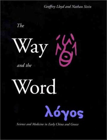 The Way and the Word: Science and Medicine in Early China and Greece por Geoffrey Lloyd