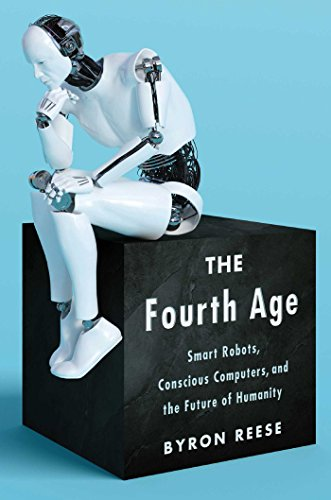 The Fourth Age: Smart Robots, Conscious Computers, and the Future of Humanity (English Edition)