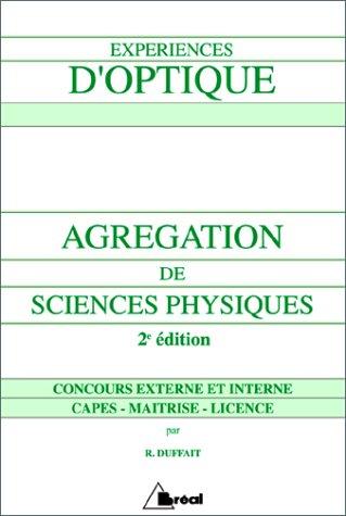 Expériences d'optique : Agrégation de sciences physiques, concours externe et interne, CAPES, maîtrise, licence par Roger Duffait