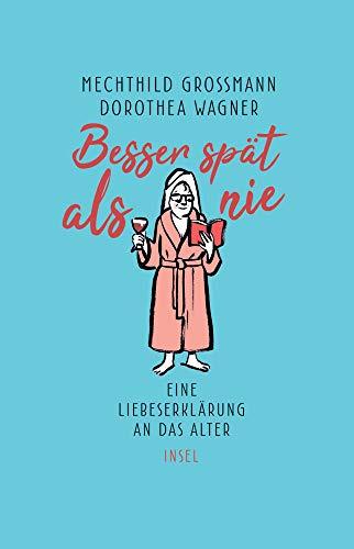 Buchseite und Rezensionen zu 'Besser spät als nie: Eine Liebeserklärung an das Alter (insel taschenbuch)' von Mechthild Grossmann