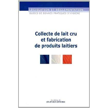 Collecte de lait cru et fabrication de produits laitiers ( Guides de bonnes pratiques d'hygiène n°5957)