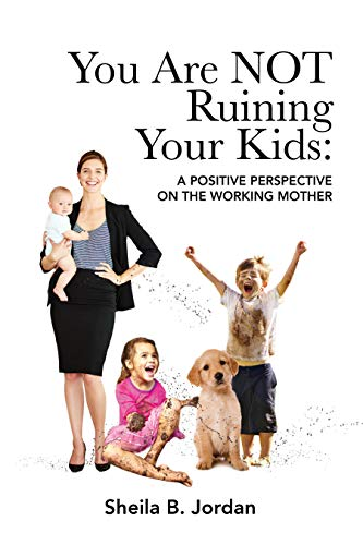 You Are NOT Ruining Your Kids: A Positive Perspective on the Working Mom (English Edition)