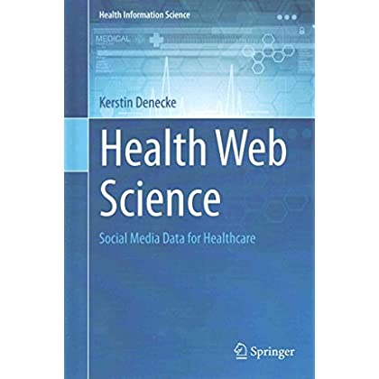 [(Health Web Science 2015 : Social Media Data for Health Care)] [By (author) Kerstin Denecke] published on (October, 2015)