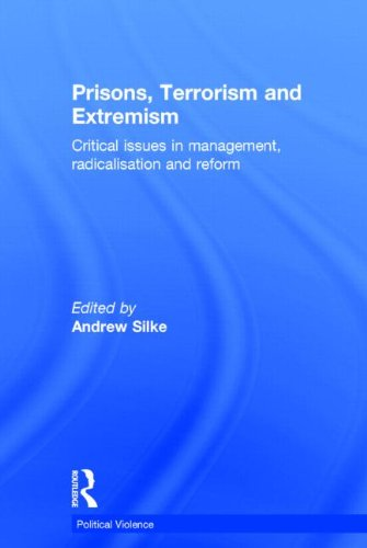 Prisons, Terrorism and Extremism: Critical Issues in Management, Radicalisation and Reform (Political Violence)