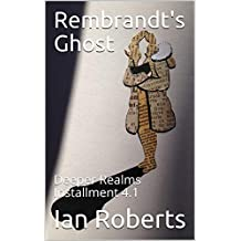 Rembrandt's Ghost: Deeper Realms Installment 4.1
