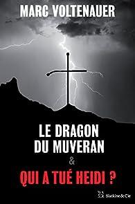 Le Dragon du Muveran - Qui a tué Heidi ? par Marc Voltenauer