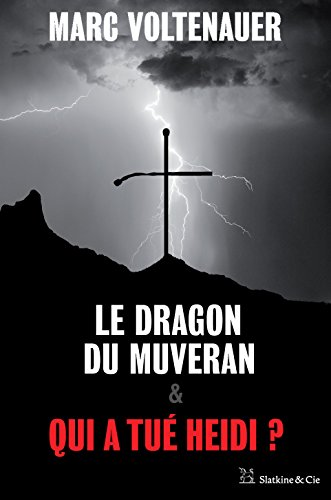 Le Dragon du Muveran - Qui a tué Heidi ?: Édition spéciale par Marc Voltenauer