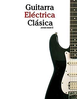 Guitarra Eléctrica Clásica: Piezas fáciles de Bach, Mozart, Beethoven y otros compositores (