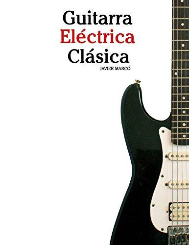 Guitarra Eléctrica Clásica: Piezas fáciles de Bach, Mozart, Beethoven y otros compositores (en Partitura y Tablatura)