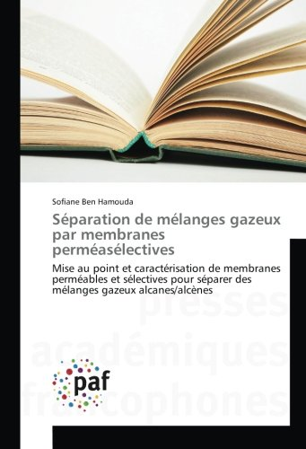 Séparation de mélanges gazeux par membranes perméasélectives: Mise au point et caractérisation de membranes perméables et sélectives pour séparer des mélanges gazeux alcanes/alcènes