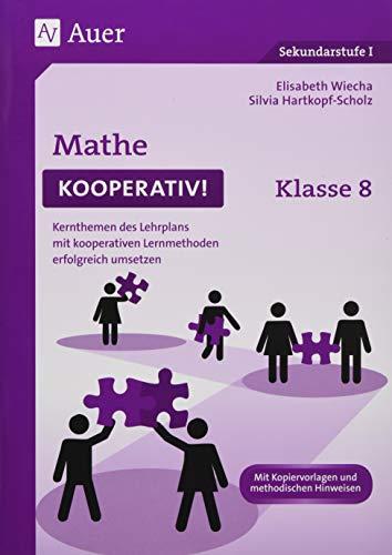 Mathe kooperativ Klasse 8: Kernthemen des Lehrplans mit kooperativen Lernmethoden erfolgreich umsetzen (Kooperatives Lernen Sekundarstufe)
