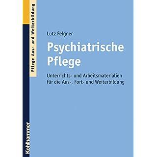Psychiatrische Pflege: Unterrichts- und Arbeitsmaterialien für die Aus-, Fort- und Weiterbildung