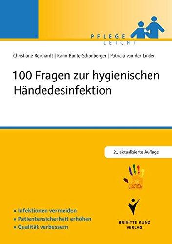 """100 Fragen zur hygienischen Händedesinfektion: Infektionen vermeiden. Patientensicherheit erhöhen.Qualität verbessern. Kompetent informieren. In ... ... Saubere Hände"""" (Pflege leicht)"""