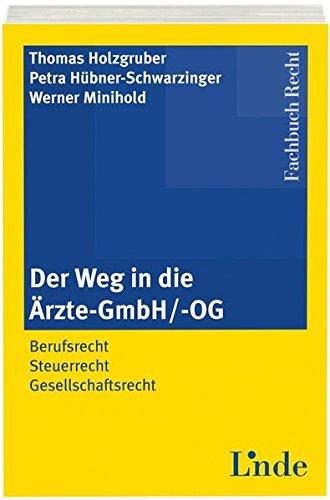 Der Weg in die Ärzte-GmbH/ -OG: Berufsrecht - Steuerrecht - Gesellschaftsrecht