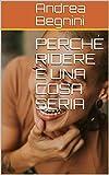 PERCHÉ RIDERE È UNA COSA SERIA (Italian Edition)