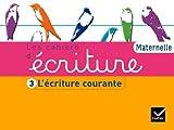 Les Cahiers d'écriture Maternelle éd. 2011 - Cahier 3, L'écriture courante