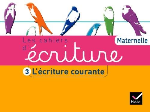 Les Cahiers d'écriture Maternelle éd. 2011 - Cahier 3, L'écriture courante par Danièle Dumont