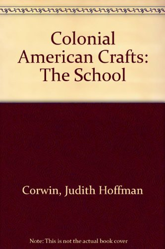 Colonial American Crafts: The School by Judith Hoffman Corwin (1989-12-01)