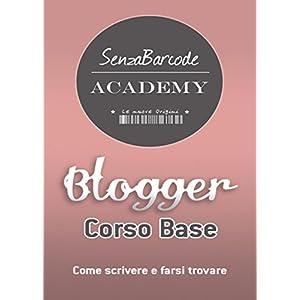 Blogger, Corso base. Come scrivere, farsi trovare