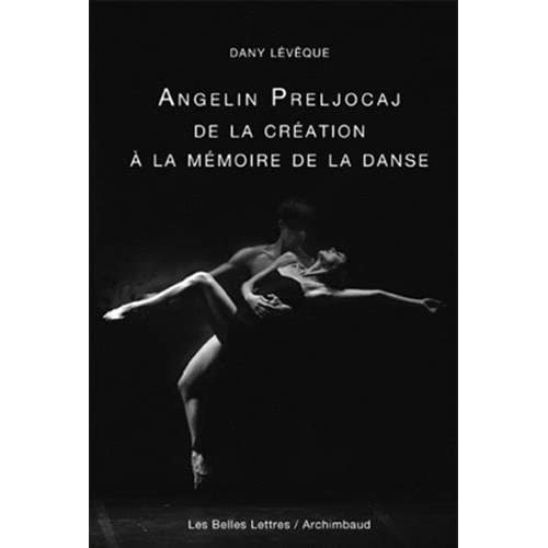 Angelin Preljocaj, de la création à la mémoire de la danse