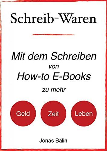 Schreib-Waren: Mit dem Schreiben von How-to E-Books zu mehr Geld, mehr Zeit, mehr Leben