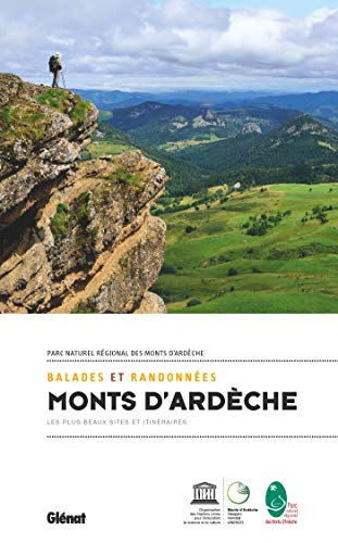 Balades et randonnées dans les monts d'Ardèche: Les plus beaux sites et itinéraires