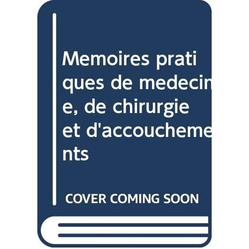 Memoires pratiques de medecine, de chirurgie et d'accouchements