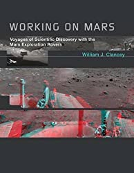 Working on Mars: Voyages of Scientific Discovery with the Mars Exploration Rovers (MIT Press) by William J. Clancey (2014-08-29)