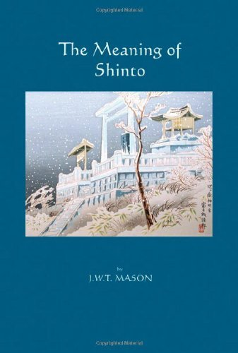 The Meaning of Shinto by J.W.T Mason (6-Jul-2006) Paperback