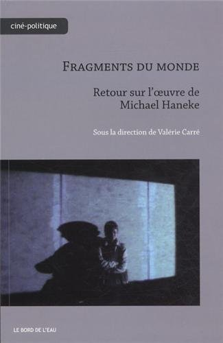 Fragments du monde : Retour sur l'oeuvre de Michael Haneke