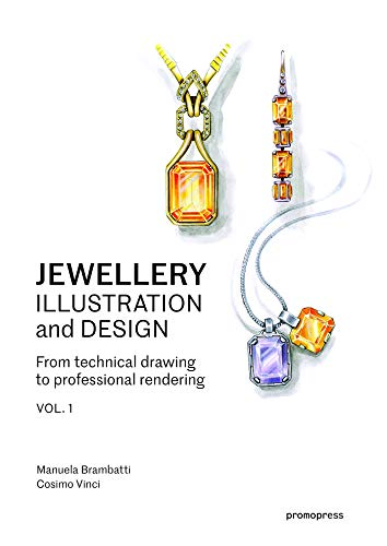 Jewellery Illustration And Design - Vol. 1: From Technical Drawing to Professional Rendering (Promopress)