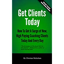 Get Clients Today: How To Get A Surge Of New, High Paying Coaching Clients Today & Every Day (English Edition)