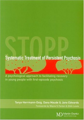 Systematic Treatment of Persistent Psychosis (STOPP): A Psychological Approach to Facilitating Recovery in Young People with First-Episode Psychosis por Tanya Herrmann-Doig