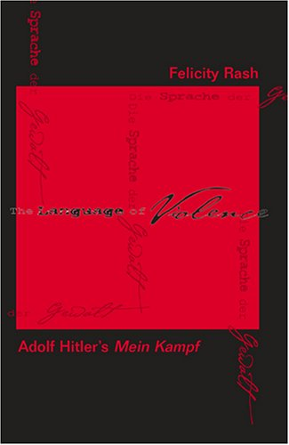 The Language of Violence: Adolf Hitler's Mein Kampf por Felicity J. Rash