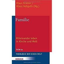 Familie: Miteinander leben in Kirche und Welt (Theologie der Einen Welt)