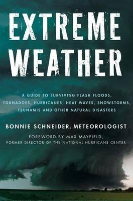 By Schneider, Bonnie ( Author ) [ Extreme Weather: A Guide to Surviving Flash Floods, Tornadoes, Hurricanes, Heat Waves, Snowstorms, Tsunamis, and Other Natural Disaster By Jan-2012 Paperback