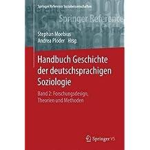 Handbuch Geschichte der deutschsprachigen Soziologie: Band 2: Forschungsdesign, Theorien und Methoden (Springer Reference Sozialwissenschaften)