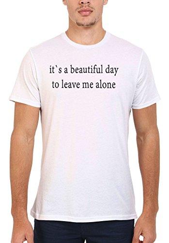 It`s a Beautiful Day To Leave Me Alone White Weiß Men Women Damen Herren Unisex Top T-shirt Weiß
